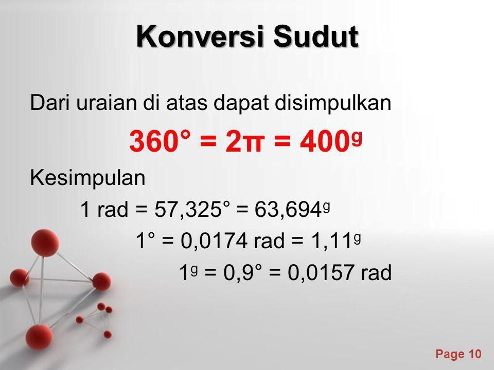 Powerpoint Templates Page 10 Konversi Sudut Dari uraian di atas dapat disimpulkan 360° = 2π = 400 g Kesimpulan 1 rad = 57,325° = 63,694 g 1° = 0,0174