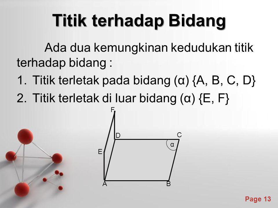 Powerpoint Templates Page 13 Titik terhadap Bidang Ada dua kemungkinan kedudukan titik terhadap bidang : 1.Titik terletak pada bidang (α) {A, B, C, D}