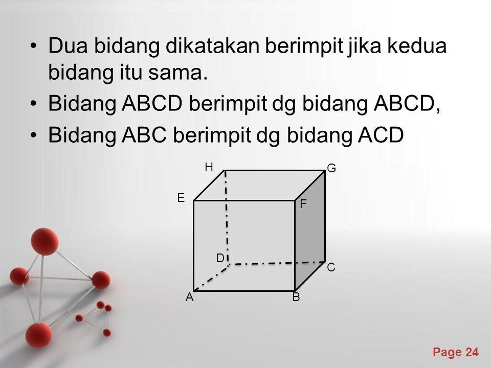 Powerpoint Templates Page 24 Dua bidang dikatakan berimpit jika kedua bidang itu sama. Bidang ABCD berimpit dg bidang ABCD, Bidang ABC berimpit dg bid