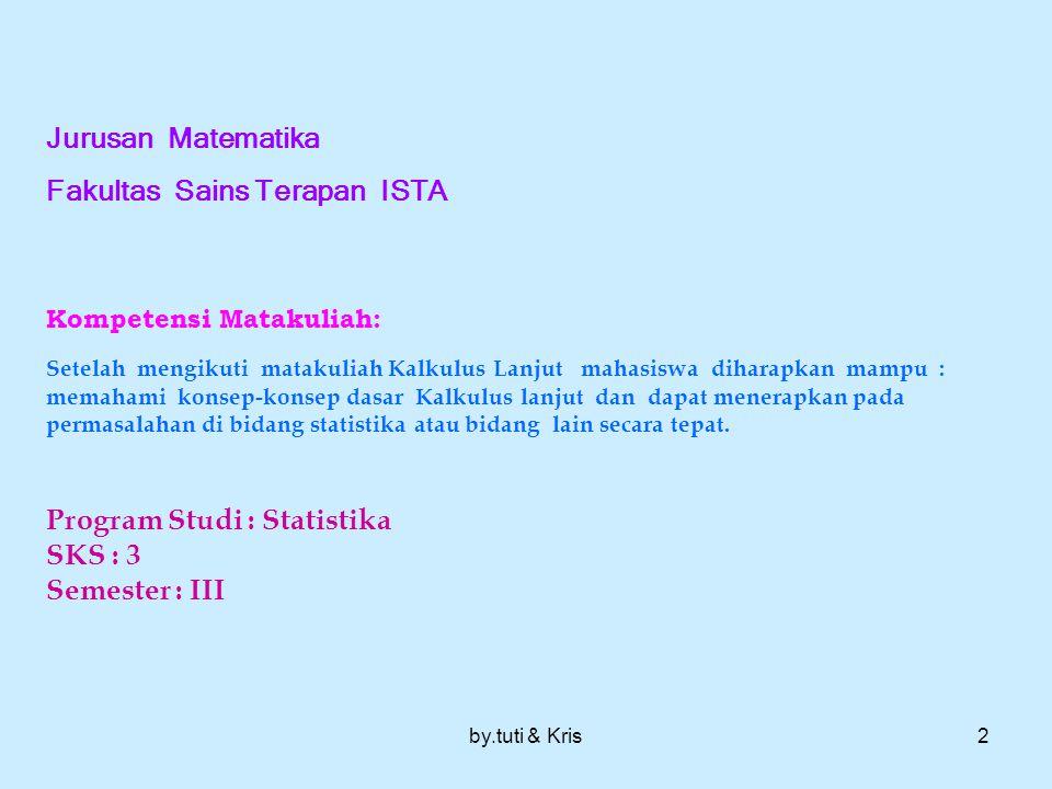 by.tuti & Kris 1 Kalkulus Lanjut (slide 1) Dosen Pengampu Dra. Harmastuti M.Kom