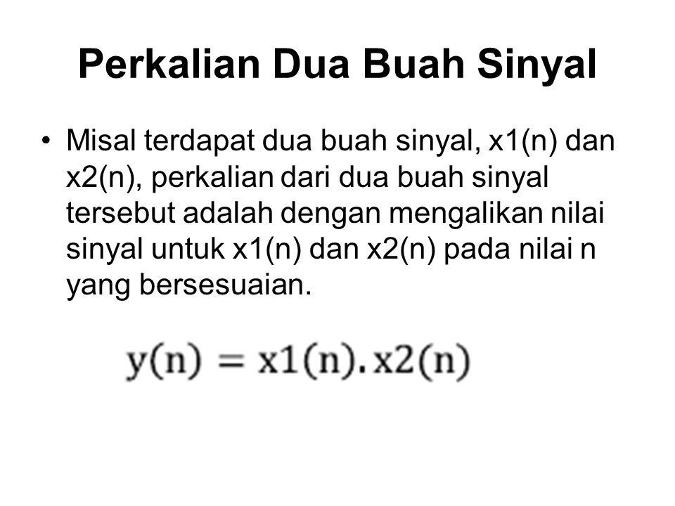 Perkalian Dua Buah Sinyal Misal terdapat dua buah sinyal, x1(n) dan x2(n), perkalian dari dua buah sinyal tersebut adalah dengan mengalikan nilai siny
