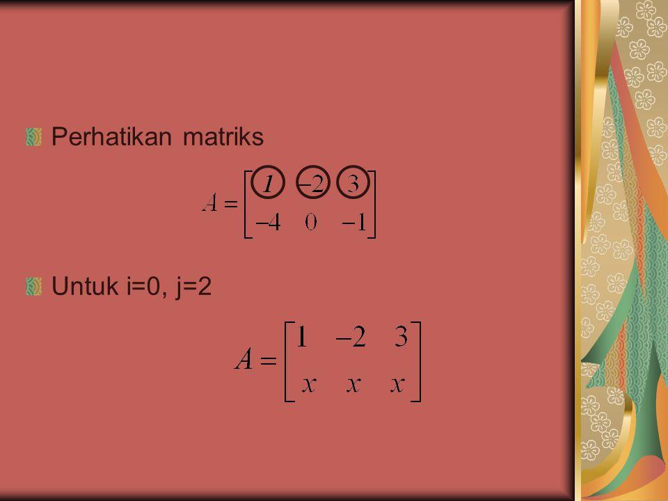 Mencetak Elemen Matriks void cetak_matriks (const int A[10][10], int baris, int kolom) { int i,j; for (i=0; i<baris; i++) { for (j=0; j<kolom; j++) cout << A[i][j] << ; // jarak antar elemen cout << endl; // baris berikutnya } Strateginya : pada suatu baris (cout pertama) antar elemen dipisahkan spasi.