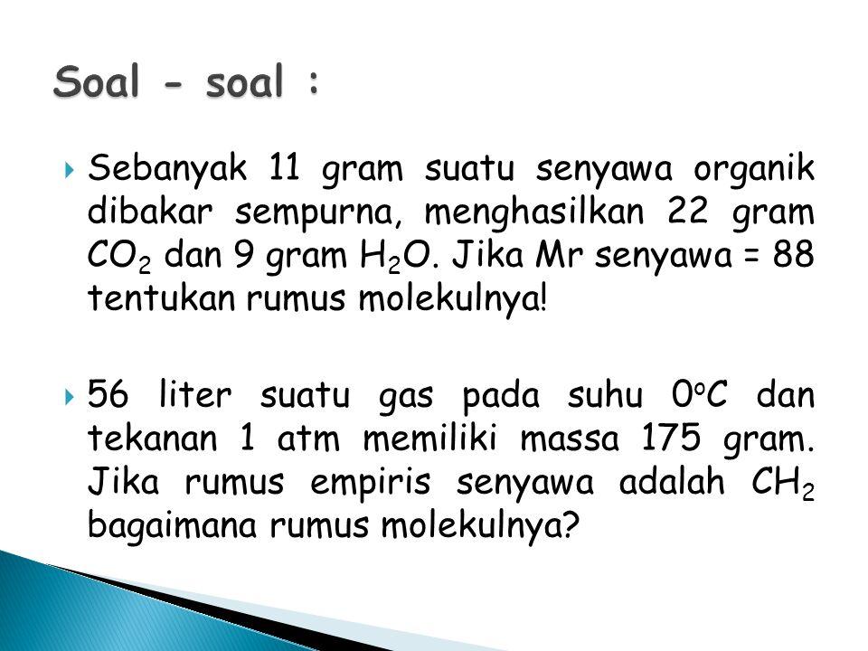  Sebanyak 11 gram suatu senyawa organik dibakar sempurna, menghasilkan 22 gram CO 2 dan 9 gram H 2 O. Jika Mr senyawa = 88 tentukan rumus molekulnya!