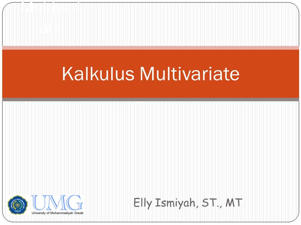 Elly Ismiyah, ST., MT Kalkulus Multivariate