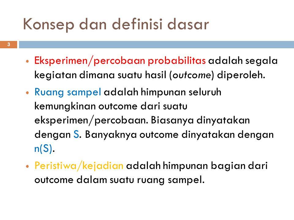 Konsep dan definisi dasar 3 Eksperimen/percobaan probabilitas adalah segala kegiatan dimana suatu hasil (outcome) diperoleh. Ruang sampel adalah himpu