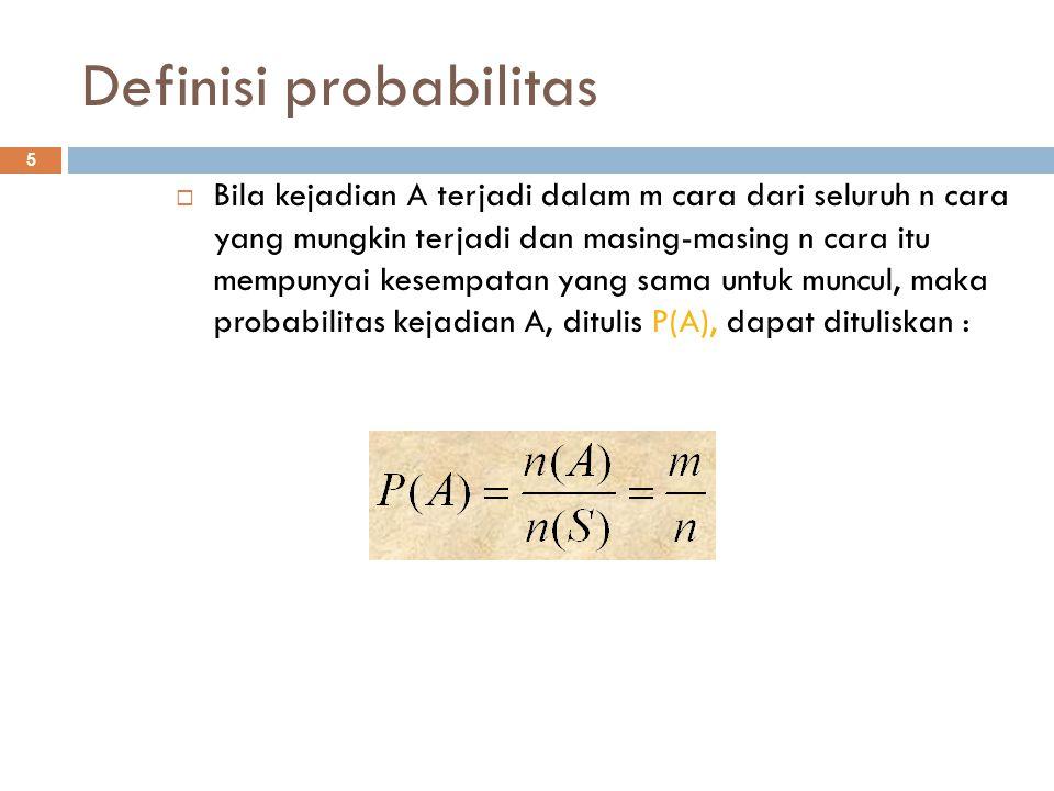 Definisi probabilitas 5  Bila kejadian A terjadi dalam m cara dari seluruh n cara yang mungkin terjadi dan masing-masing n cara itu mempunyai kesempa