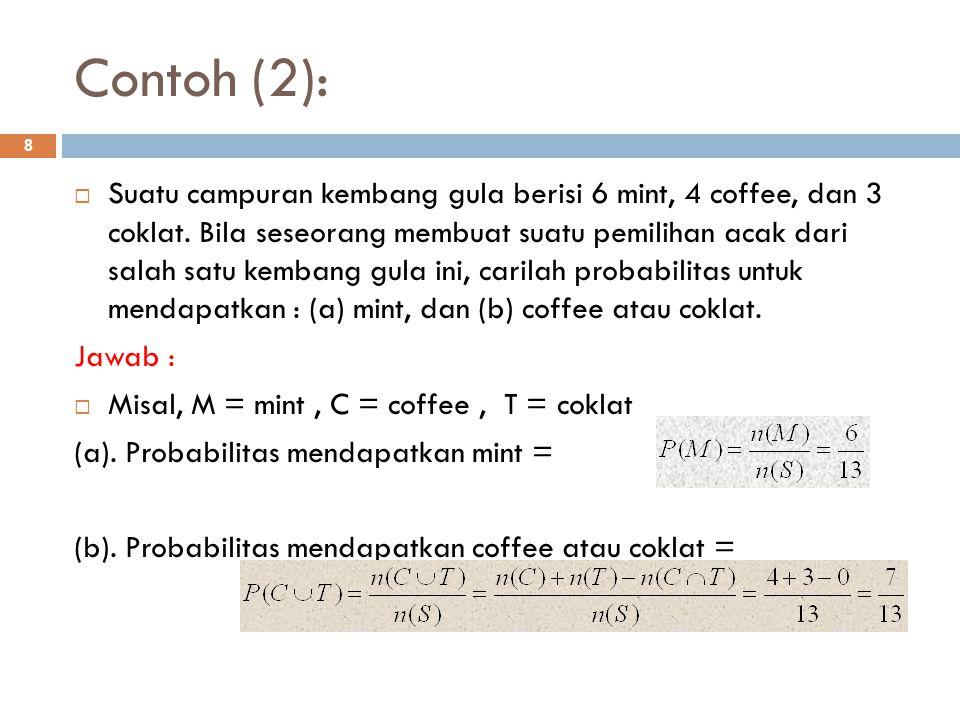 Contoh (2): 8  Suatu campuran kembang gula berisi 6 mint, 4 coffee, dan 3 coklat. Bila seseorang membuat suatu pemilihan acak dari salah satu kembang