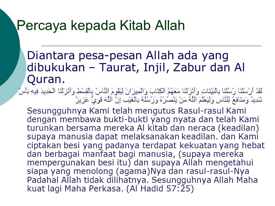 Percaya kepada Kitab Allah Diantara pesa-pesan Allah ada yang dibukukan – Taurat, Injil, Zabur dan Al Quran. لَقَدْ أَرْسَلْنَا رُسُلَنَا بِالْبَيِّنَ