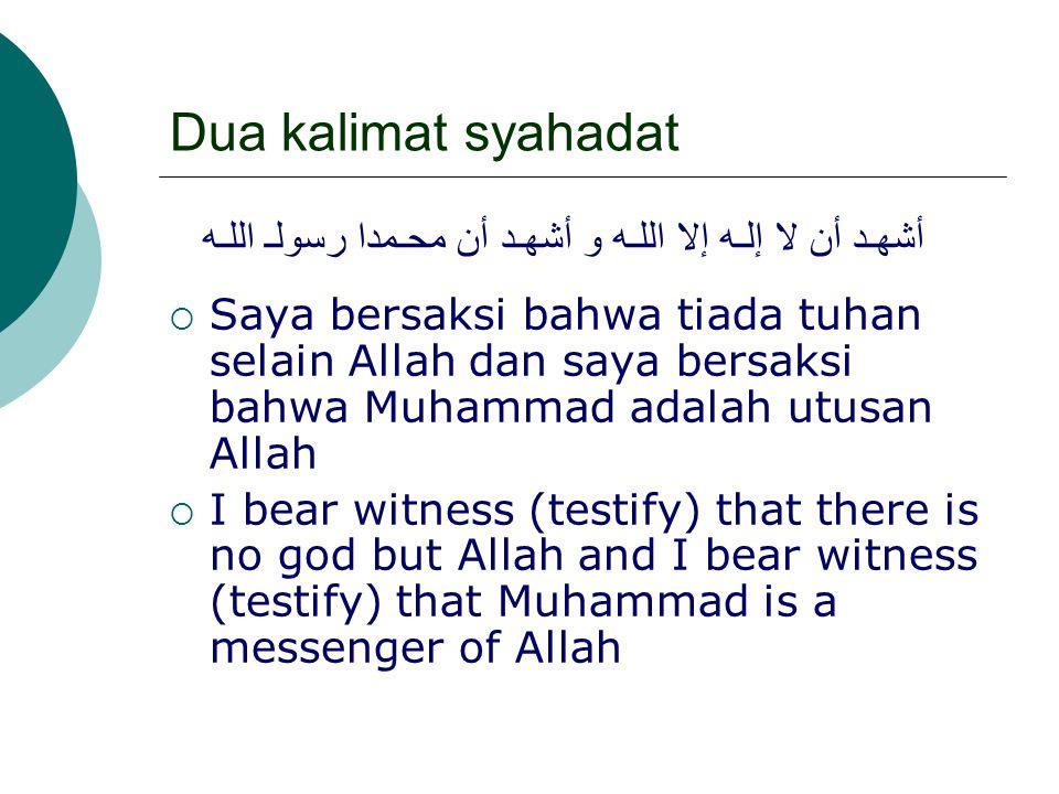 Dua kalimat syahadat adalah satu dari lima rukun Islam bersaksi bahwa tiada tuhan selain Allah dan bahwa Muhammad adalah utusan Allah menegakkan shalat menunaikan zakat puasa Ramadhan pergi hajji
