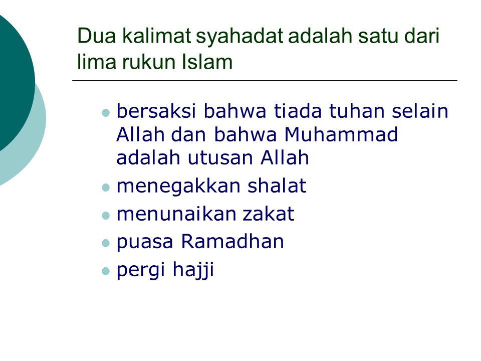 Dua kalimat syahadat adalah satu dari lima rukun Islam bersaksi bahwa tiada tuhan selain Allah dan bahwa Muhammad adalah utusan Allah menegakkan shala