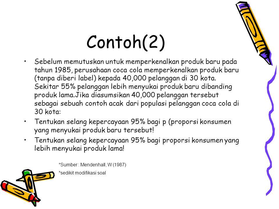 Contoh(2) Sebelum memutuskan untuk memperkenalkan produk baru pada tahun 1985, perusahaan coca cola memperkenalkan produk baru (tanpa diberi label) ke