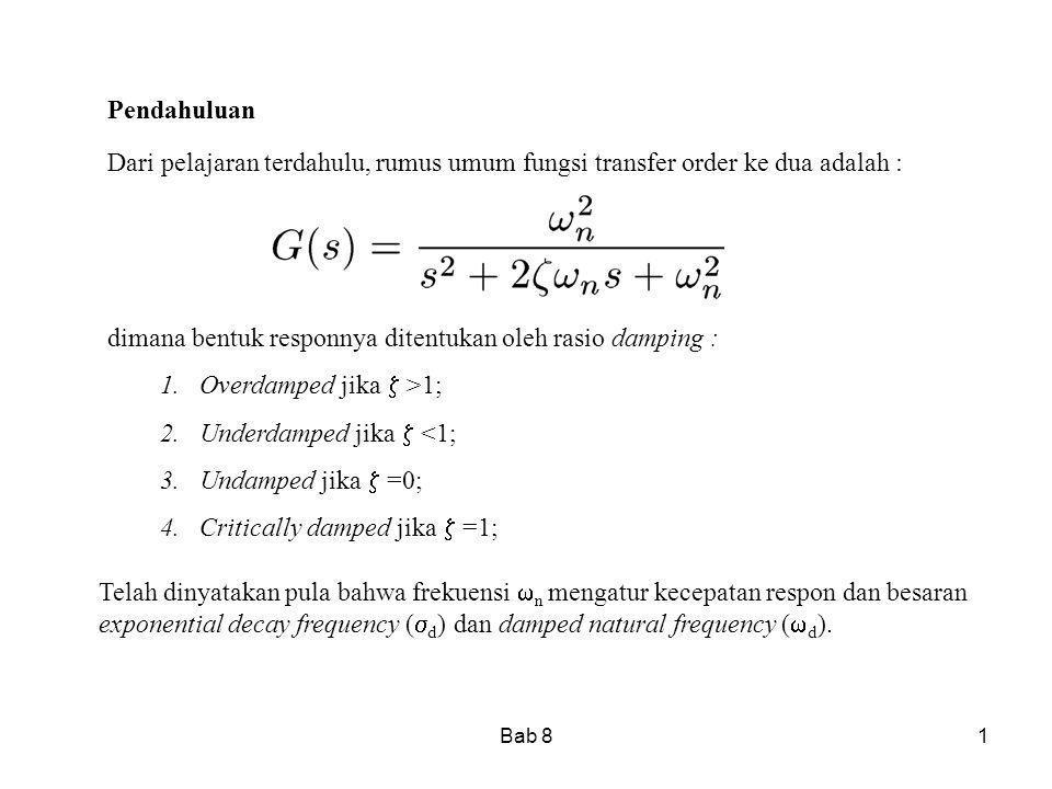 Bab 81 Pendahuluan Dari pelajaran terdahulu, rumus umum fungsi transfer order ke dua adalah : dimana bentuk responnya ditentukan oleh rasio damping :