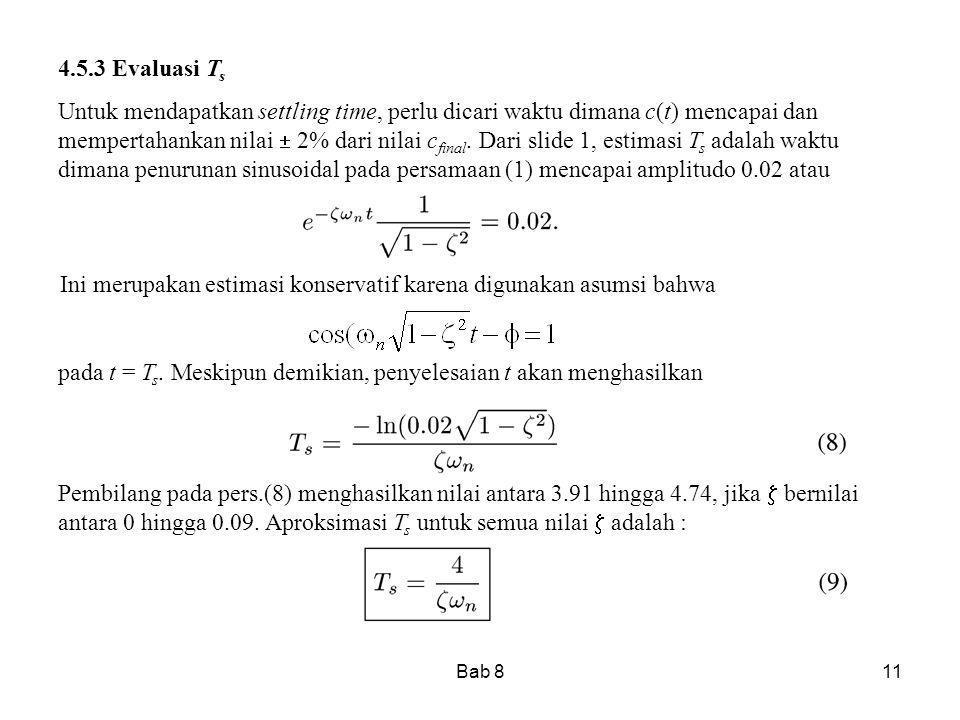 Bab 811 4.5.3 Evaluasi T s Untuk mendapatkan settling time, perlu dicari waktu dimana c(t) mencapai dan mempertahankan nilai  2% dari nilai c final.
