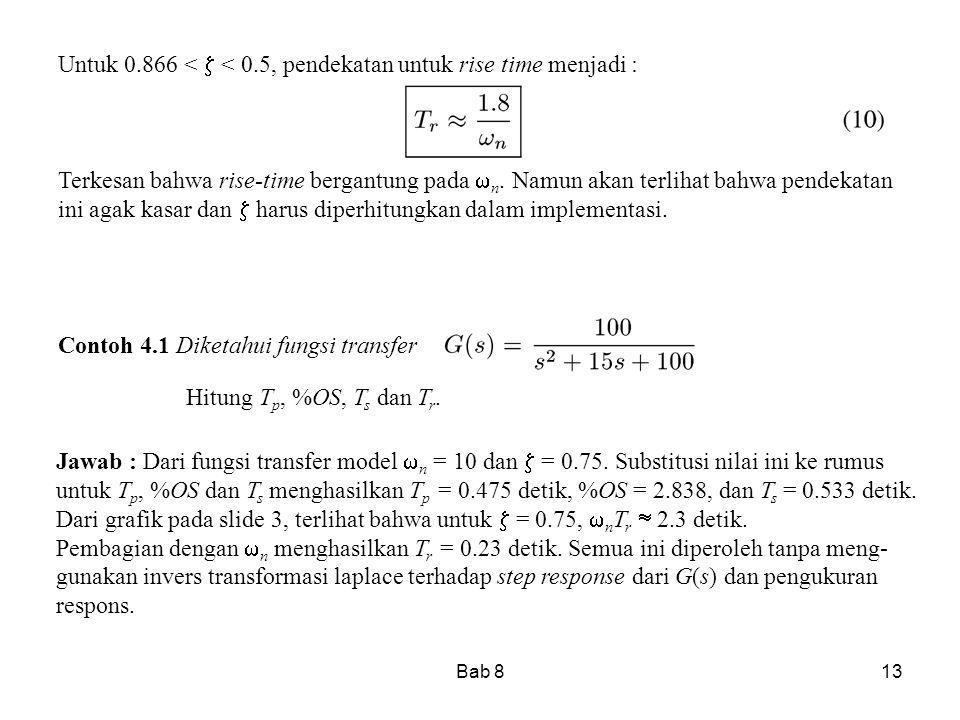 Bab 813 Untuk 0.866 <  < 0.5, pendekatan untuk rise time menjadi : Terkesan bahwa rise-time bergantung pada  n. Namun akan terlihat bahwa pendekatan