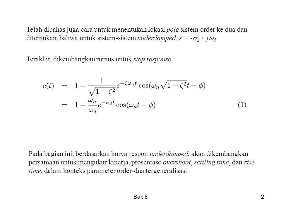 Bab 82 Telah dibahas juga cara untuk menentukan lokasi pole sistem order ke dua dan ditemukan, bahwa untuk sistem-sistem underdamped, s = -  d  j 