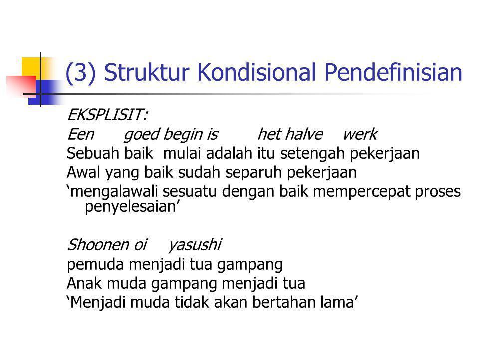 (3) Struktur Kondisional Pendefinisian EKSPLISIT: Een goed begin is het halve werk Sebuah baik mulai adalah itu setengah pekerjaan Awal yang baik suda