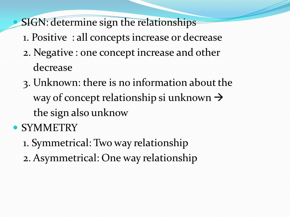 SIGN: determine sign the relationships 1.Positive : all concepts increase or decrease 2.