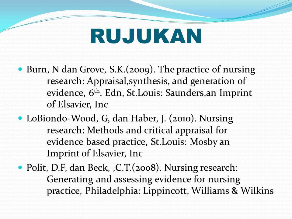 RUJUKAN Burn, N dan Grove, S.K.(2009). The practice of nursing research: Appraisal,synthesis, and generation of evidence, 6 th. Edn, St.Louis: Saunder