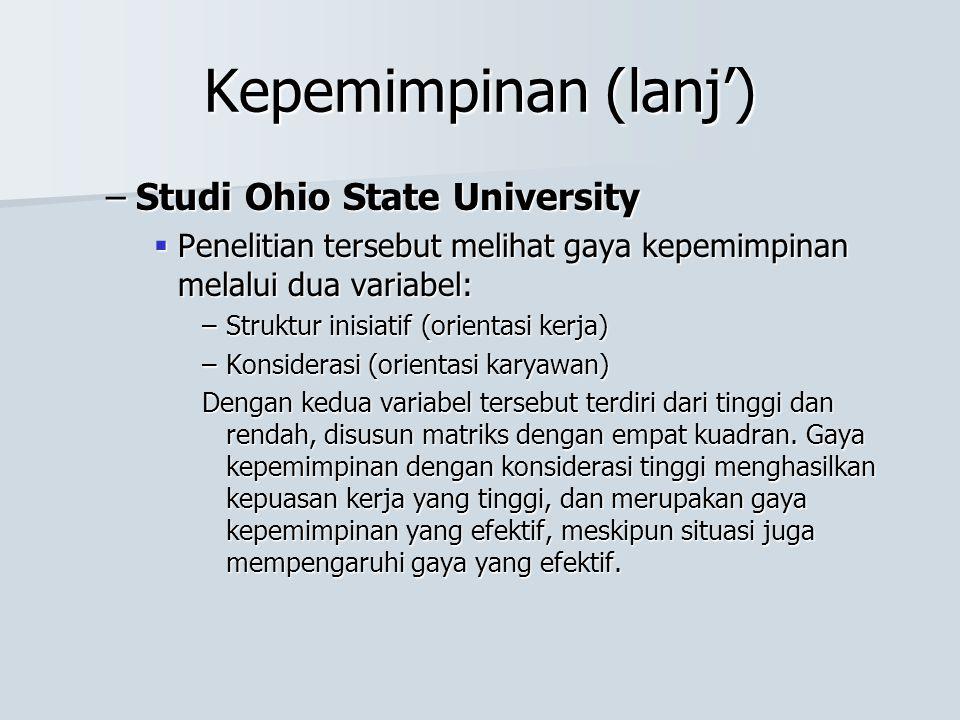 Kepemimpinan (lanj') –Studi Ohio State University  Penelitian tersebut melihat gaya kepemimpinan melalui dua variabel: –Struktur inisiatif (orientasi