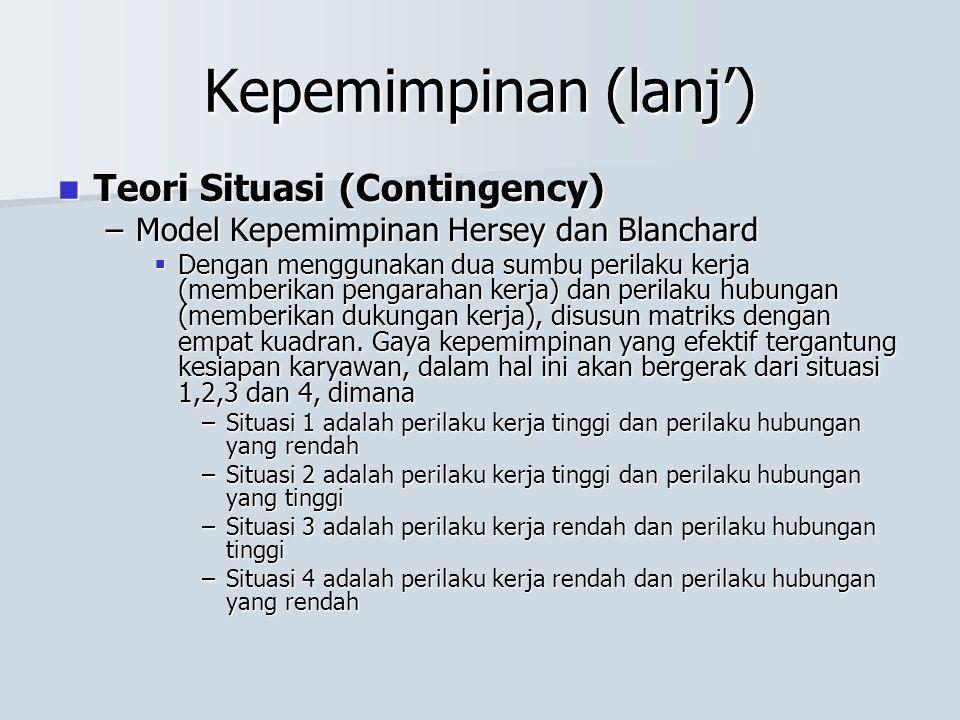 Kepemimpinan (lanj') Teori Situasi (Contingency) Teori Situasi (Contingency) –Model Kepemimpinan Hersey dan Blanchard  Dengan menggunakan dua sumbu p