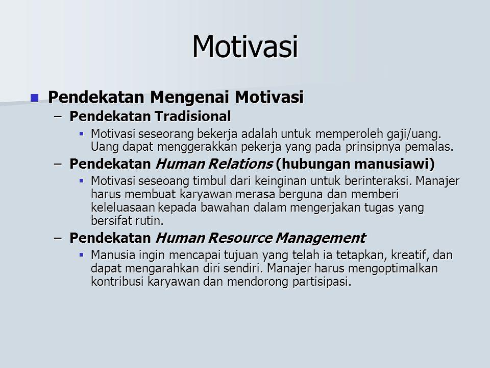 Motivasi Pendekatan Mengenai Motivasi Pendekatan Mengenai Motivasi –Pendekatan Tradisional  Motivasi seseorang bekerja adalah untuk memperoleh gaji/u