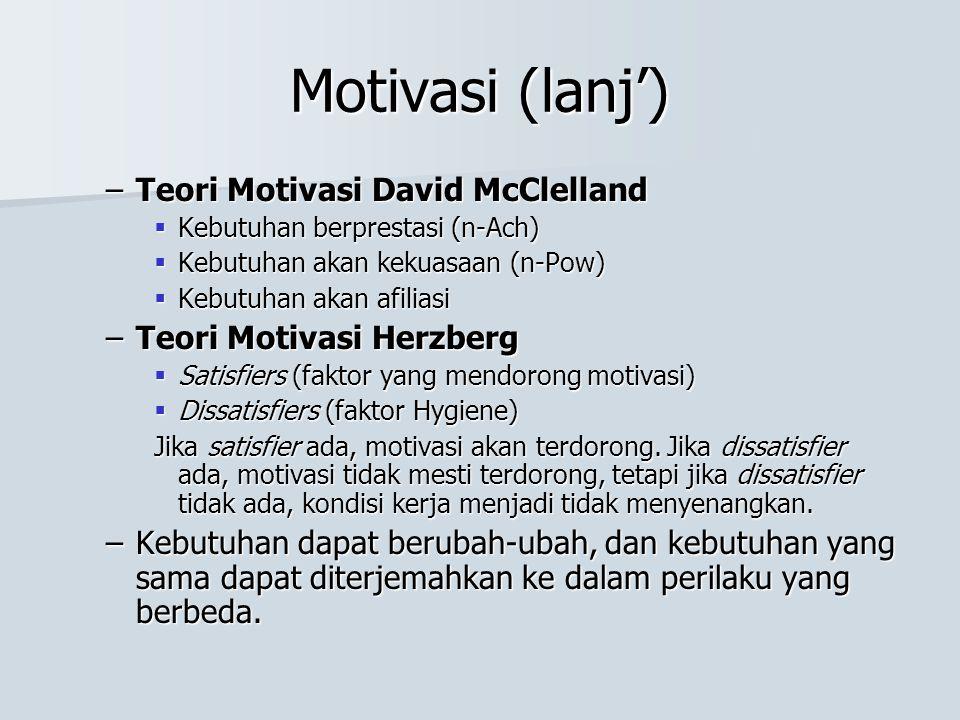 Motivasi (lanj') –Teori Motivasi David McClelland  Kebutuhan berprestasi (n-Ach)  Kebutuhan akan kekuasaan (n-Pow)  Kebutuhan akan afiliasi –Teori