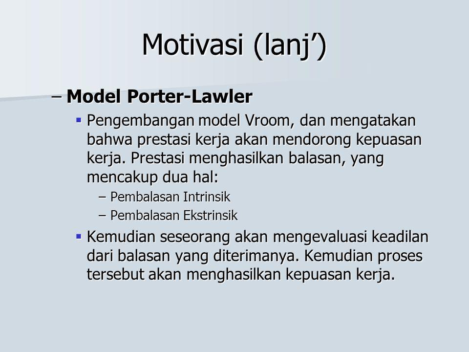Motivasi (lanj') –Model Porter-Lawler  Pengembangan model Vroom, dan mengatakan bahwa prestasi kerja akan mendorong kepuasan kerja. Prestasi menghasi