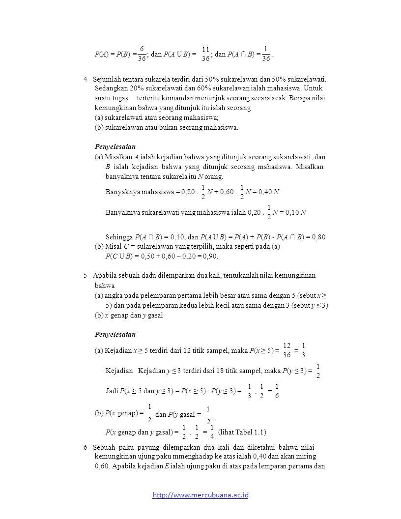 Misalkan A i ialah hasil pada dadu ke i, dan karena bebas total maka P ( A 1 ∩ A 2 ∩ A 3 ) = P ( A 1 ).