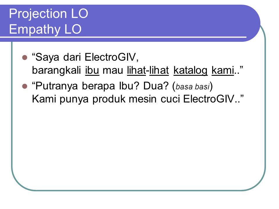 Projection LO Empathy LO Saya dari ElectroGIV, barangkali ibu mau lihat-lihat katalog kami.. Putranya berapa Ibu.