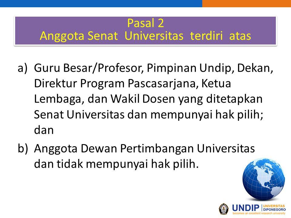 Pasal 2 Anggota Senat Universitas terdiri atas Pasal 2 Anggota Senat Universitas terdiri atas a)Guru Besar/Profesor, Pimpinan Undip, Dekan, Direktur P
