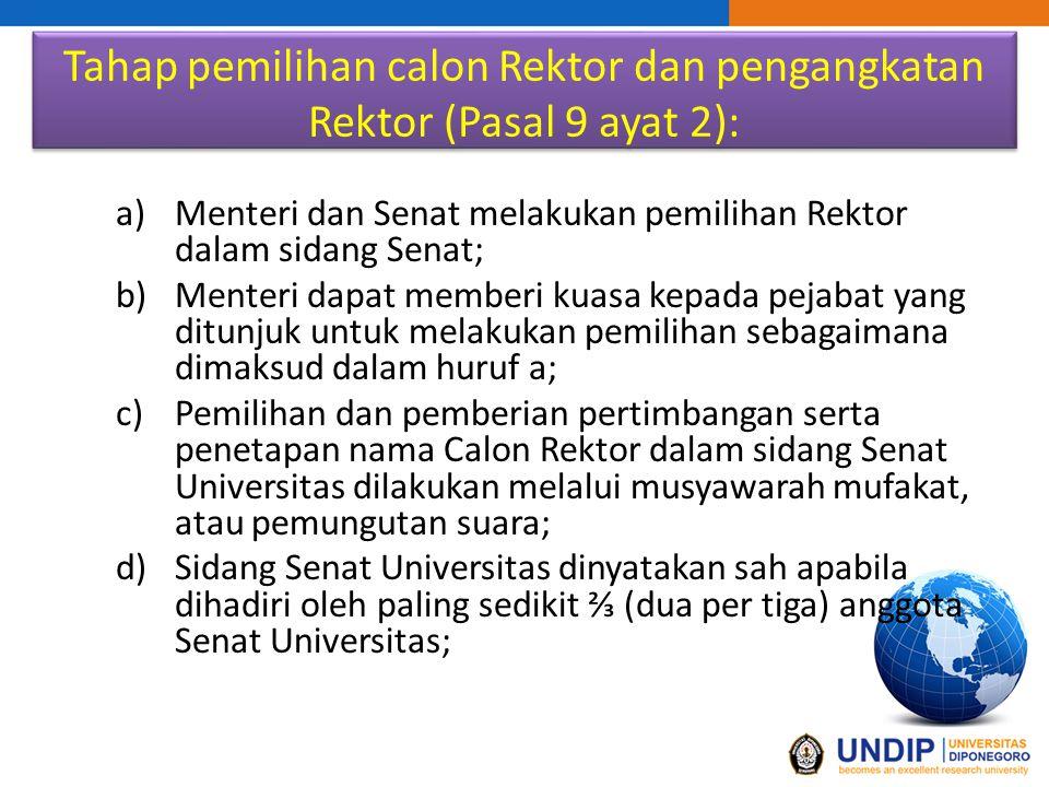 Tahap pemilihan calon Rektor dan pengangkatan Rektor (Pasal 9 ayat 2): a)Menteri dan Senat melakukan pemilihan Rektor dalam sidang Senat; b)Menteri da