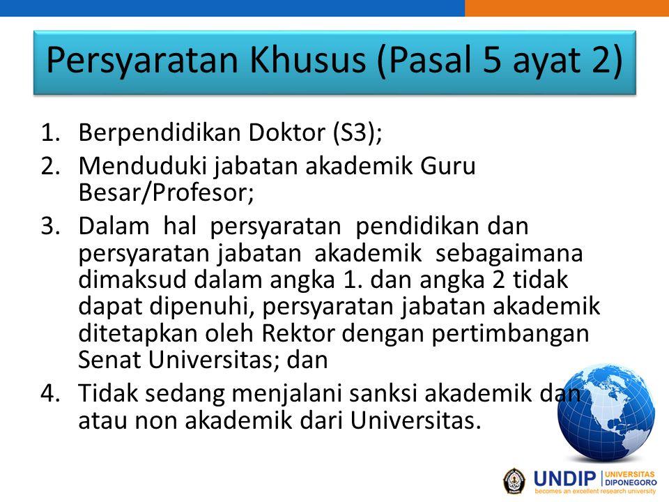 Persyaratan Khusus (Pasal 5 ayat 2) 1.Berpendidikan Doktor (S3); 2.Menduduki jabatan akademik Guru Besar/Profesor; 3.Dalam hal persyaratan pendidikan