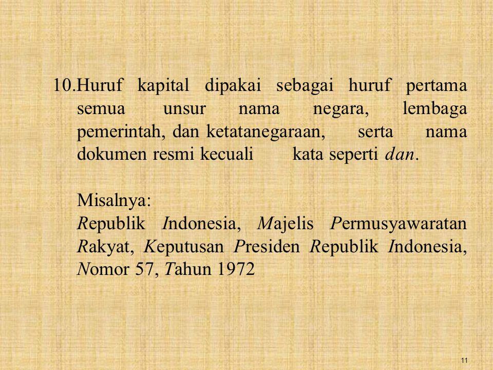 11 10.Huruf kapital dipakai sebagai huruf pertama semua unsur nama negara, lembaga pemerintah, dan ketatanegaraan, serta nama dokumen resmi kecuali ka