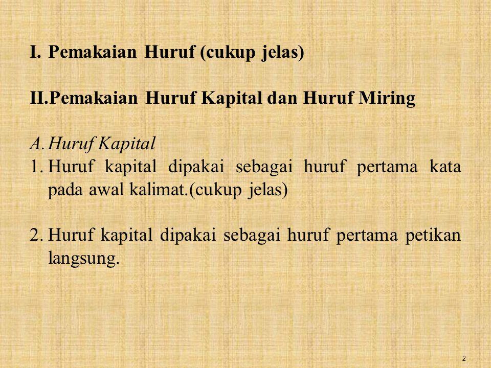 2 I.Pemakaian Huruf (cukup jelas) II.Pemakaian Huruf Kapital dan Huruf Miring A.Huruf Kapital 1.Huruf kapital dipakai sebagai huruf pertama kata pada