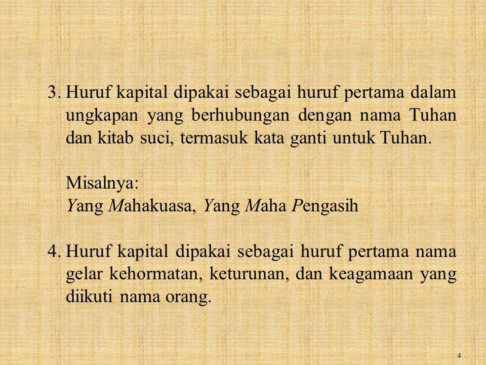5 Misalnya: Haji Agus, Sultan Hasanuddin Bandingkan contoh di atas dengan contoh di bawah ini.