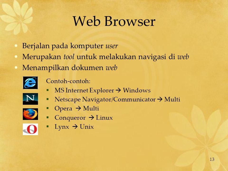 13 Web Browser Berjalan pada komputer user Merupakan tool untuk melakukan navigasi di web Menampilkan dokumen web Contoh-contoh:  MS Internet Explore