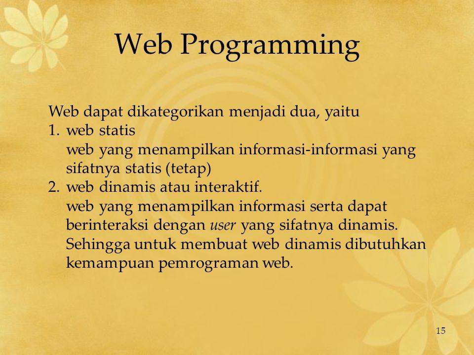 15 Web Programming Web dapat dikategorikan menjadi dua, yaitu 1.web statis web yang menampilkan informasi-informasi yang sifatnya statis (tetap) 2.web