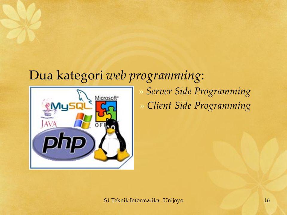 S1 Teknik Informatika - Unijoyo16 Dua kategori web programming: »Server Side Programming »Client Side Programming
