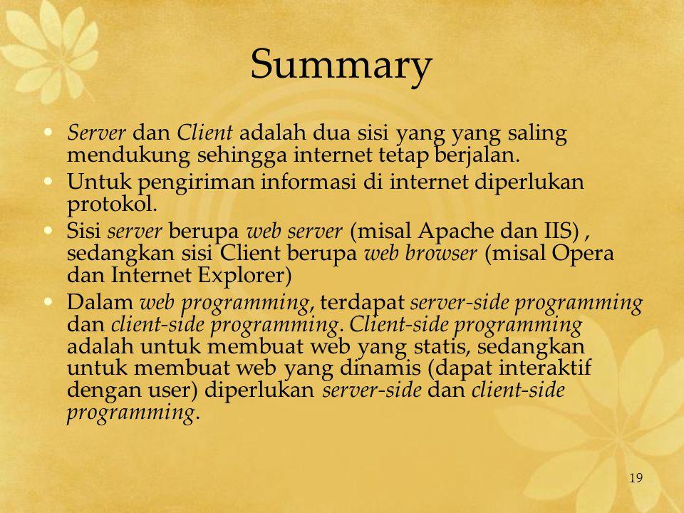 19 Summary Server dan Client adalah dua sisi yang yang saling mendukung sehingga internet tetap berjalan. Untuk pengiriman informasi di internet diper