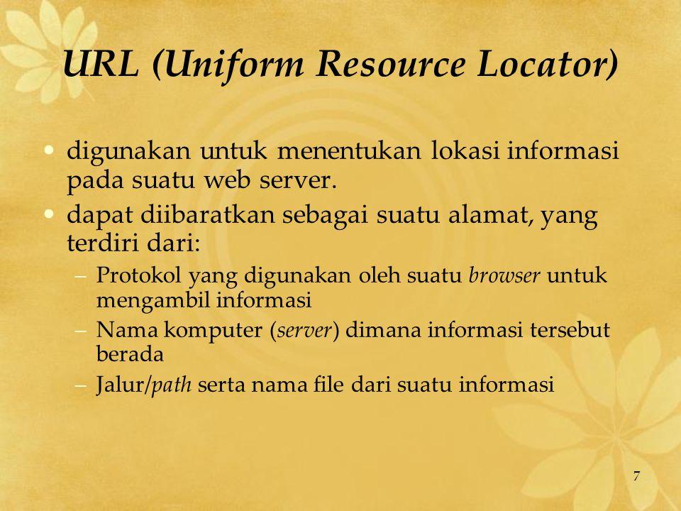 7 URL (Uniform Resource Locator) digunakan untuk menentukan lokasi informasi pada suatu web server. dapat diibaratkan sebagai suatu alamat, yang terdi