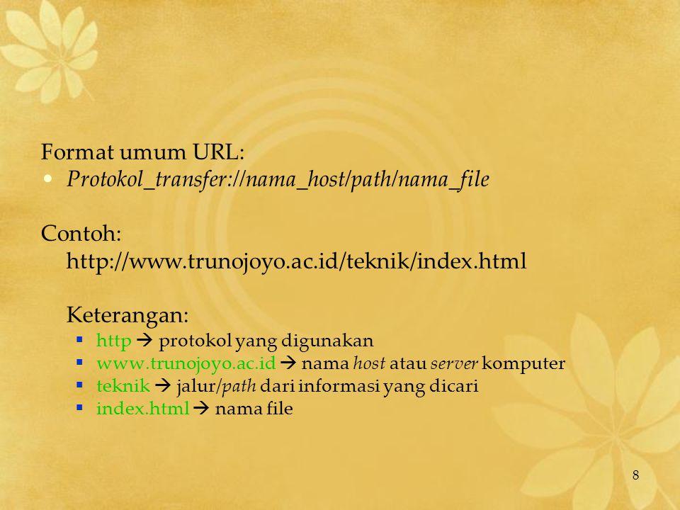 8 Format umum URL: Protokol_transfer://nama_host/path/nama_file Contoh: http://www.trunojoyo.ac.id/teknik/index.html Keterangan:  http  protokol yan