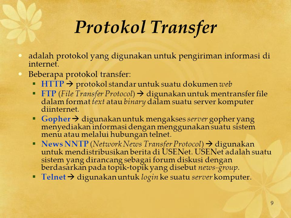 9 Protokol Transfer adalah protokol yang digunakan untuk pengiriman informasi di internet. Beberapa protokol transfer:  HTTP  protokol standar untuk