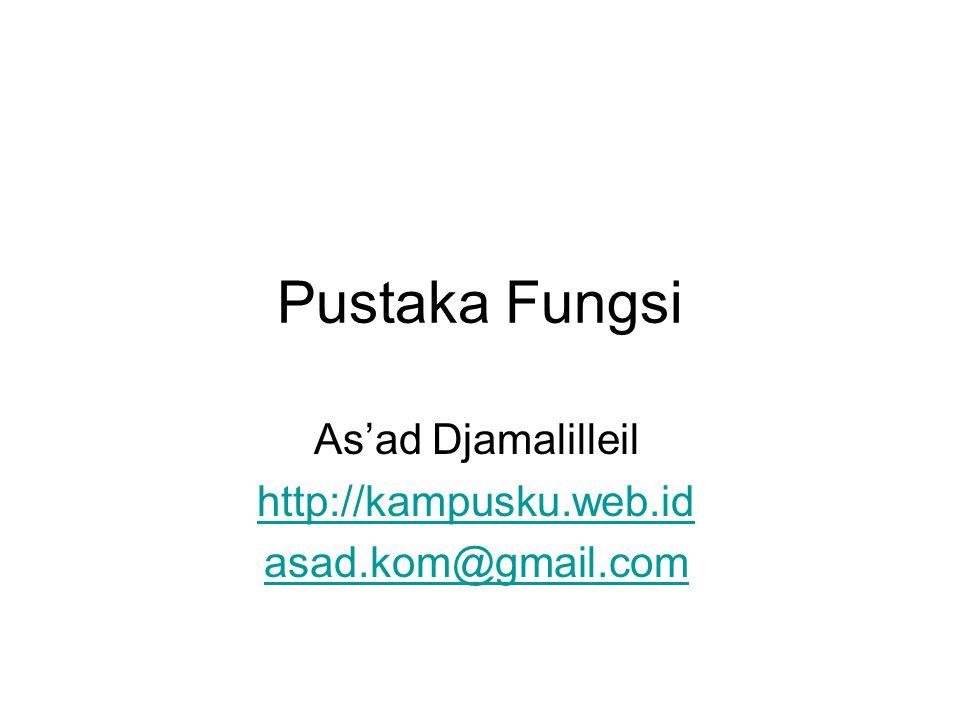 Pustaka Fungsi As'ad Djamalilleil http://kampusku.web.id asad.kom@gmail.com