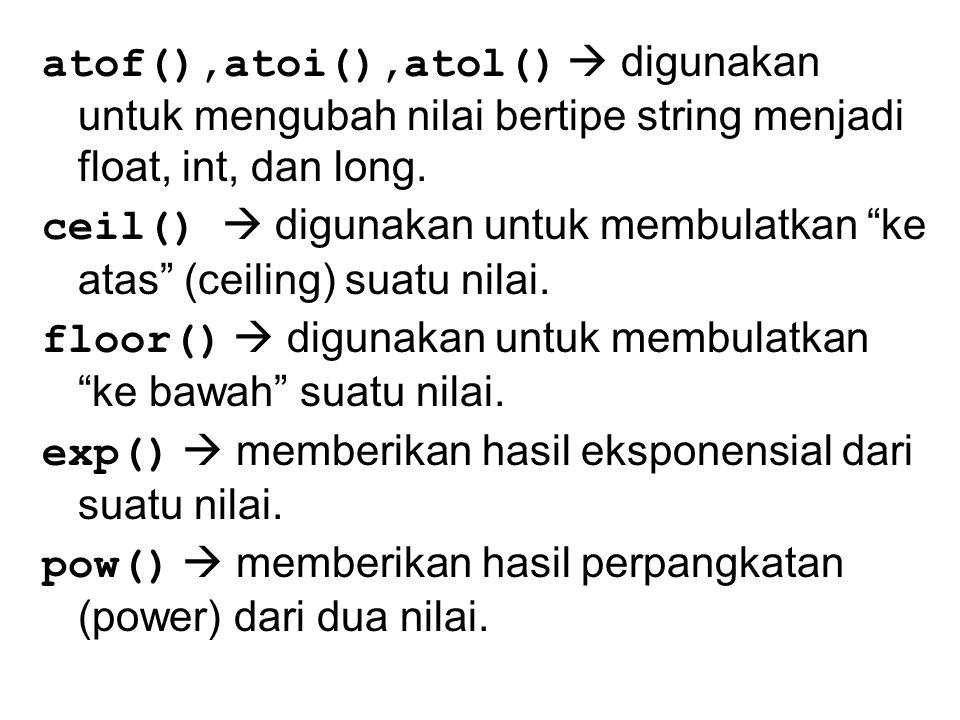 atof(),atoi(),atol()  digunakan untuk mengubah nilai bertipe string menjadi float, int, dan long.