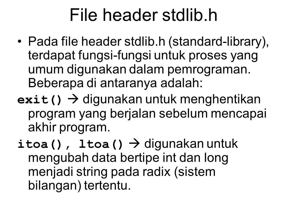 File header stdlib.h Pada file header stdlib.h (standard-library), terdapat fungsi-fungsi untuk proses yang umum digunakan dalam pemrograman.