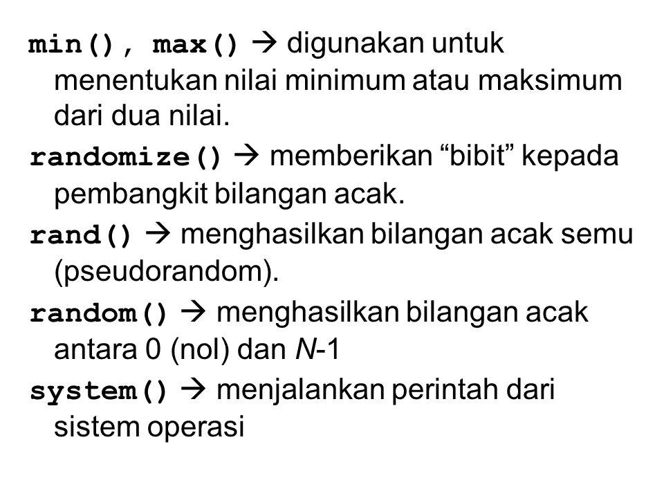 min(), max()  digunakan untuk menentukan nilai minimum atau maksimum dari dua nilai.