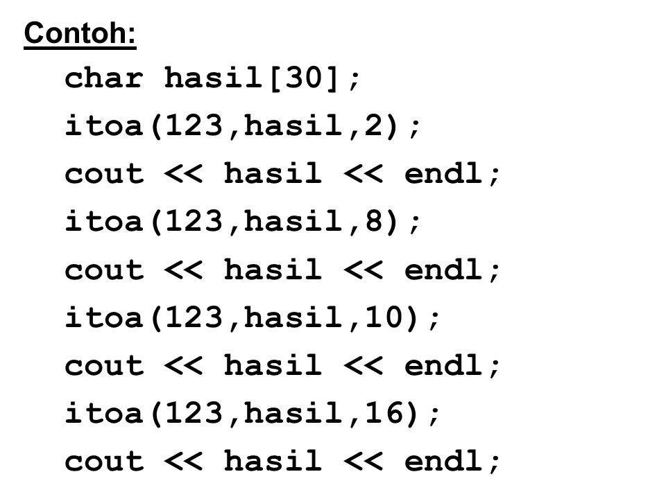 Contoh: char hasil[30]; itoa(123,hasil,2); cout << hasil << endl; itoa(123,hasil,8); cout << hasil << endl; itoa(123,hasil,10); cout << hasil << endl; itoa(123,hasil,16); cout << hasil << endl;