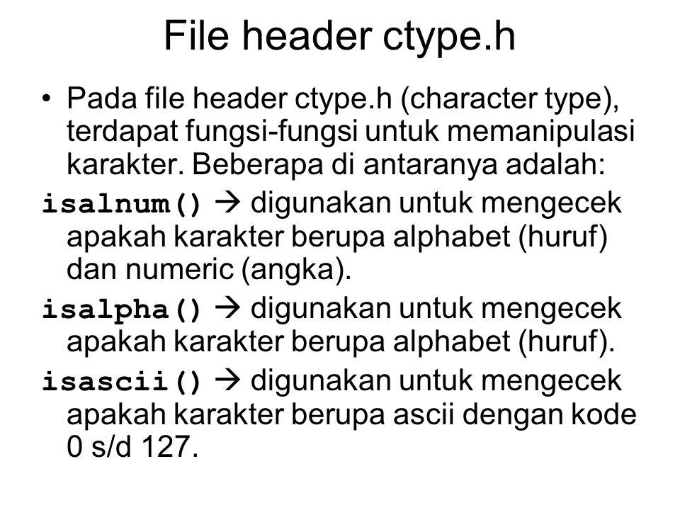 File header ctype.h Pada file header ctype.h (character type), terdapat fungsi-fungsi untuk memanipulasi karakter.