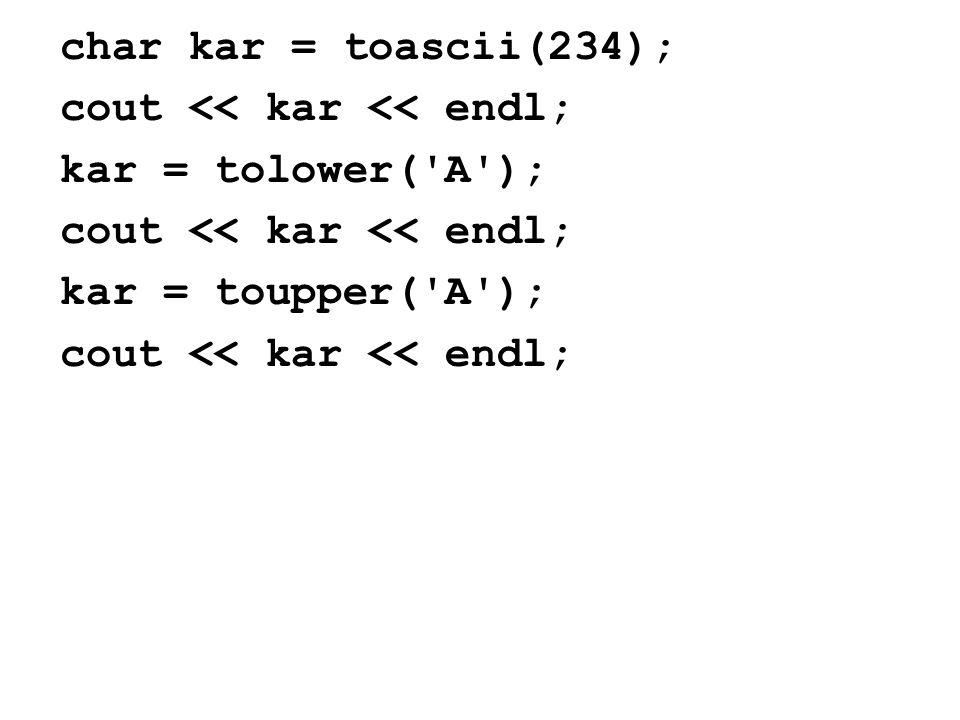 char kar = toascii(234); cout << kar << endl; kar = tolower( A ); cout << kar << endl; kar = toupper( A ); cout << kar << endl;