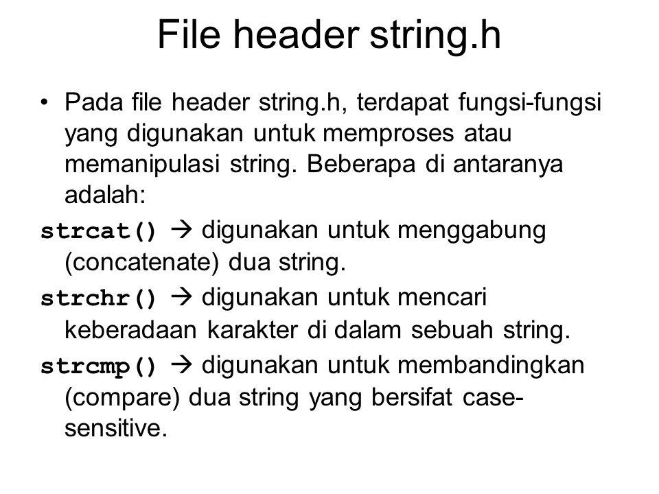 File header string.h Pada file header string.h, terdapat fungsi-fungsi yang digunakan untuk memproses atau memanipulasi string.